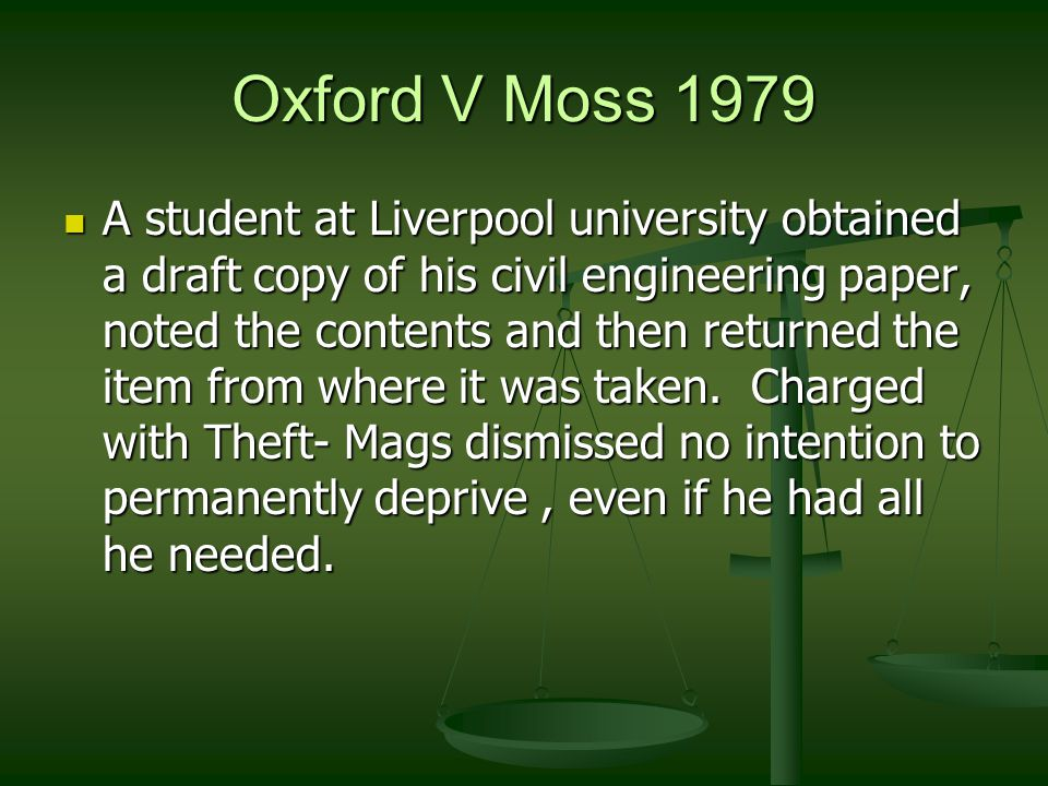 Oxford V Moss 1979 A student at Liverpool university obtained a draft copy of his civil engineering paper, noted the contents and then returned the item from where it was taken.