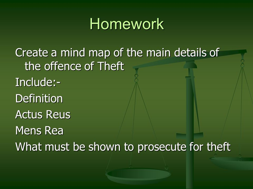 Homework Create a mind map of the main details of the offence of Theft Include:-Definition Actus Reus Mens Rea What must be shown to prosecute for theft