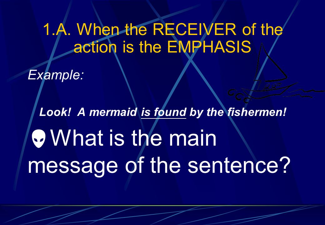 1. When Do We Use Passive Voice. A. When the RECEIVER of an action is the EMPHASIS B.