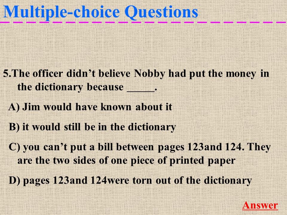 Multiple-choice Questions More 5.The officer didn't believe Nobby had put the money in the dictionary because C.