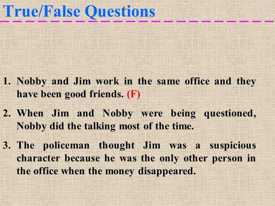 True/False Questions 1.Nobby and Jim work in the same office and they have been good friends.