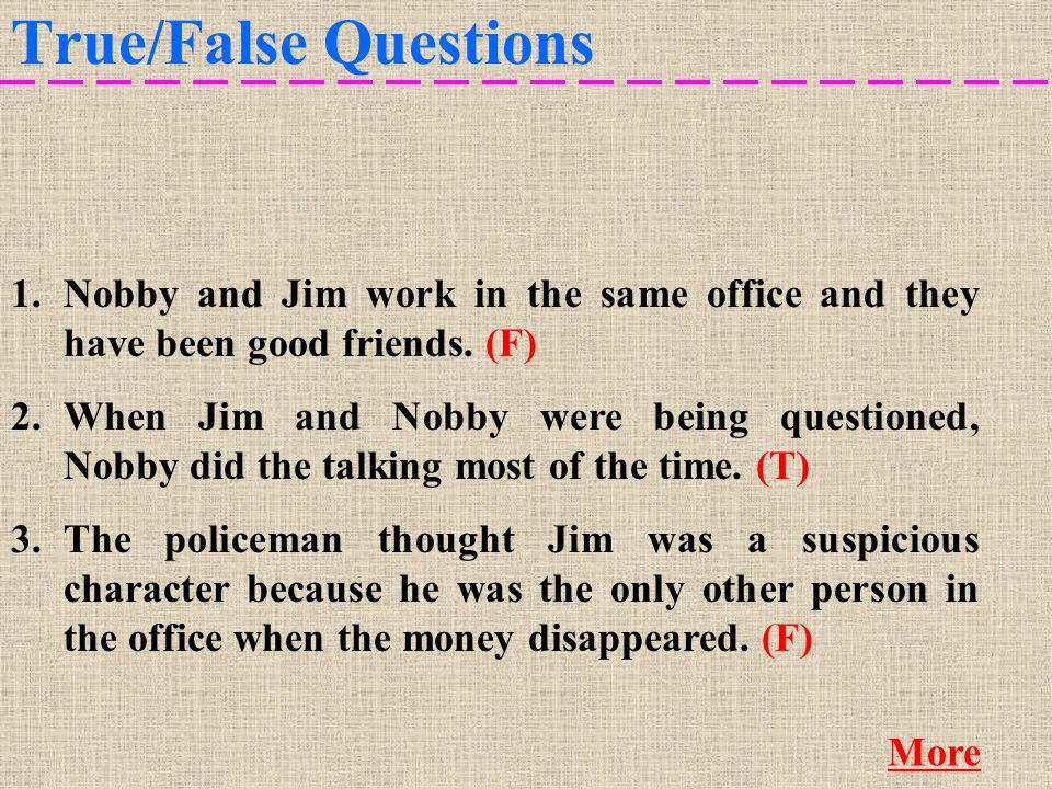 True/False Questions 4.When Nobby went out to buy the newspaper, he slipped the note into his desk dictionary.
