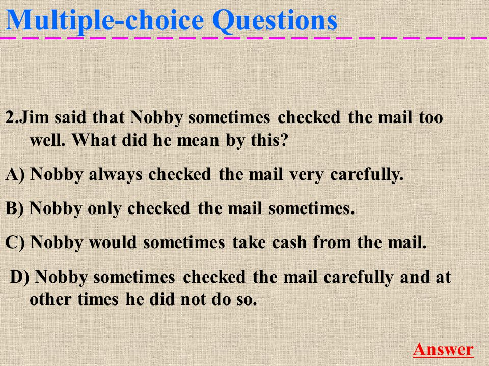 Multiple-choice Questions More 2.Jim said that Nobby sometimes checked the mail too well.
