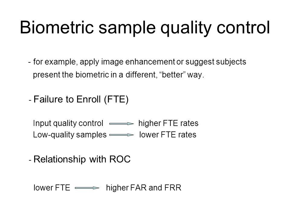 Biometric sample quality control - for example, apply image enhancement or suggest subjects present the biometric in a different, better way.