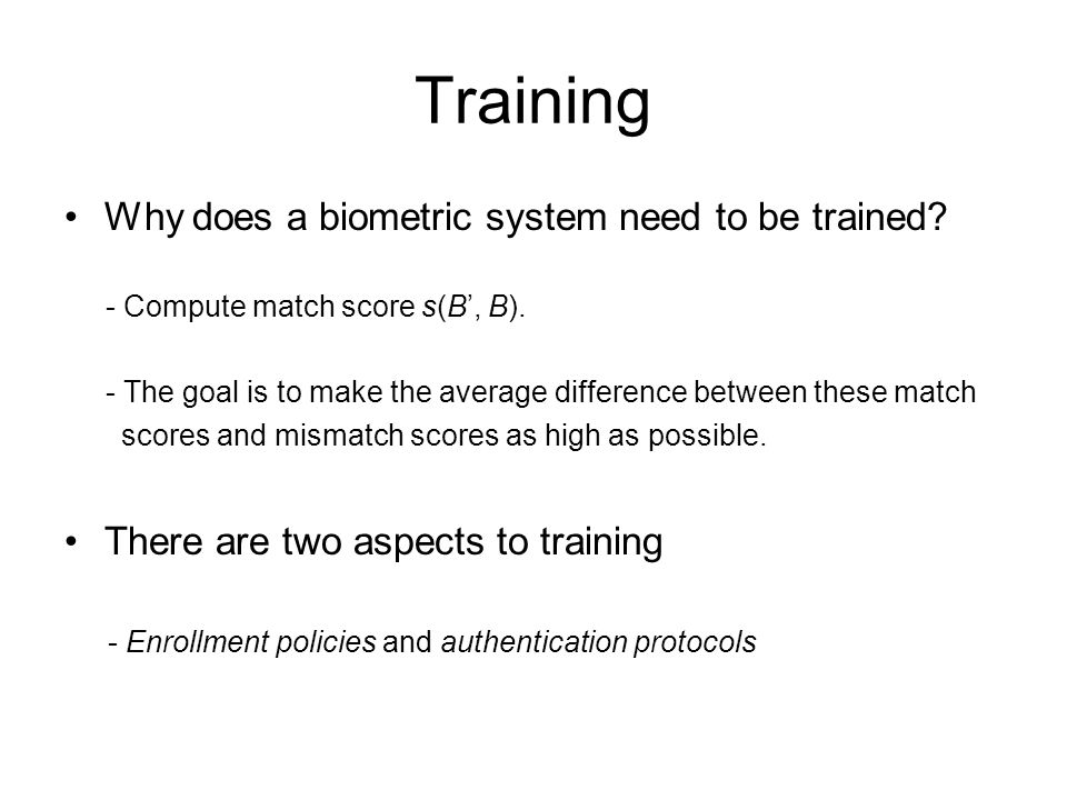 Training Why does a biometric system need to be trained.