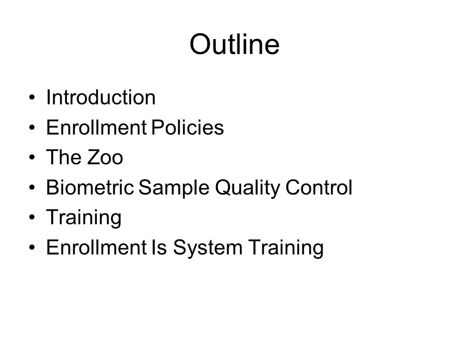 Outline Introduction Enrollment Policies The Zoo Biometric Sample Quality Control Training Enrollment Is System Training