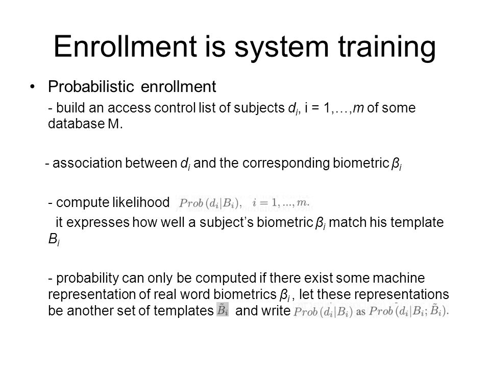 Enrollment is system training Probabilistic enrollment - build an access control list of subjects d i, i = 1,…,m of some database M.