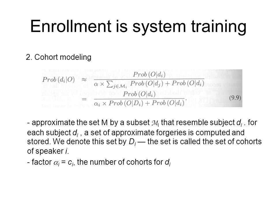 Enrollment is system training - approximate the set M by a subset M i that resemble subject d i.