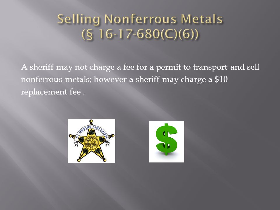 A sheriff may not charge a fee for a permit to transport and sell nonferrous metals; however a sheriff may charge a $10 replacement fee.