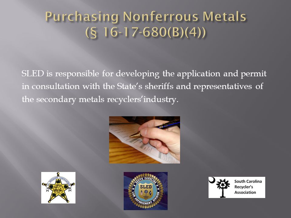 SLED is responsible for developing the application and permit in consultation with the State's sheriffs and representatives of the secondary metals recyclers'industry.