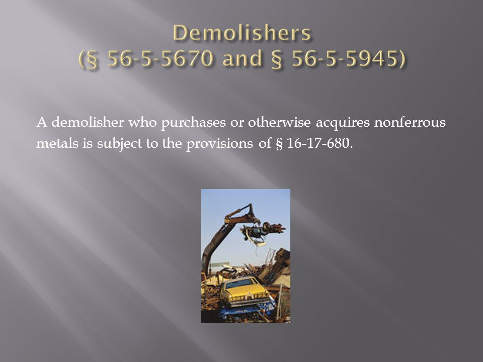 A demolisher who purchases or otherwise acquires nonferrous metals is subject to the provisions of § 16 ‑ 17 ‑ 680.