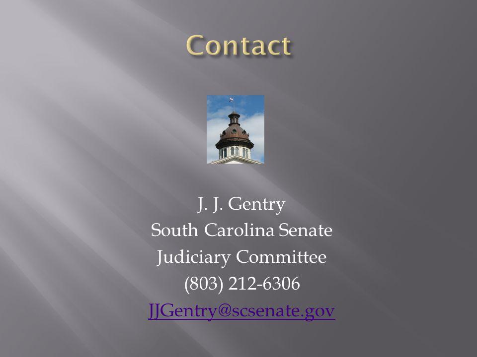 J. J. Gentry South Carolina Senate Judiciary Committee (803) 212-6306 JJGentry@scsenate.gov