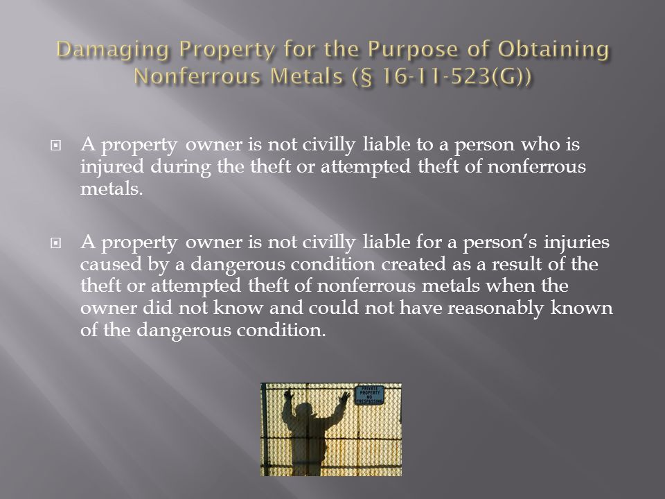  A property owner is not civilly liable to a person who is injured during the theft or attempted theft of nonferrous metals.