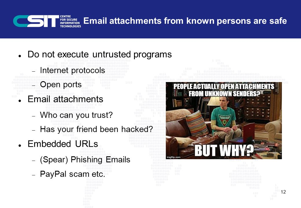 Email attachments from known persons are safe Do not execute untrusted programs  Internet protocols  Open ports Email attachments  Who can you trust.