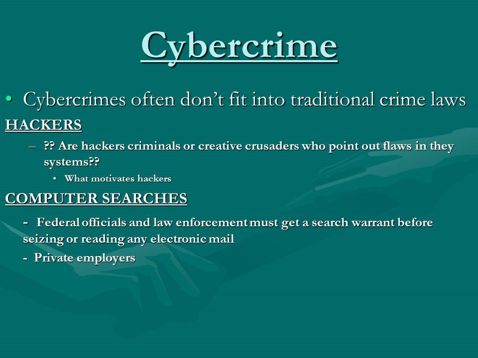 Cybercrime Cybercrimes often don't fit into traditional crime lawsCybercrimes often don't fit into traditional crime lawsHACKERS –?? Are hackers crimi