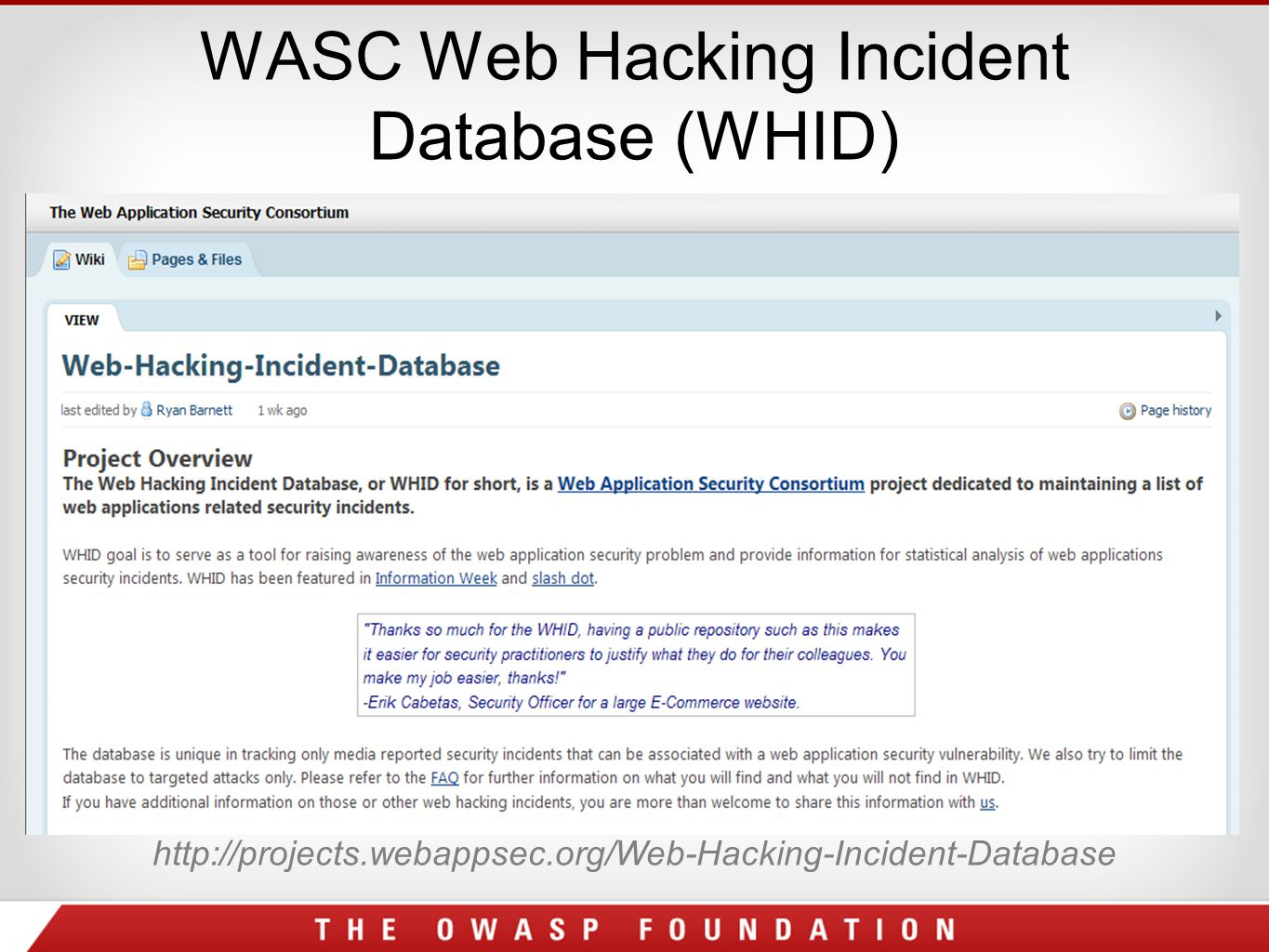 WASC Web Hacking Incident Database (WHID) http://projects.webappsec.org/Web-Hacking-Incident-Database