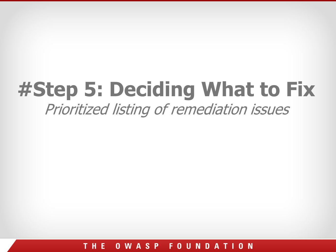 #Step 5: Deciding What to Fix Prioritized listing of remediation issues