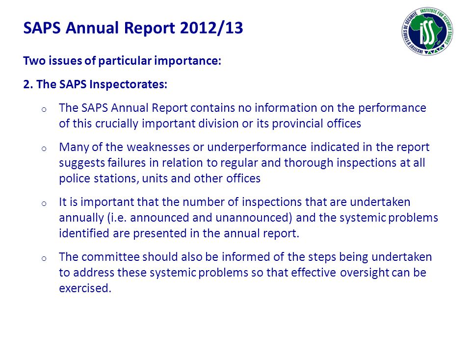 SAPS Annual Report 2012/13 Two issues of particular importance: 2. The SAPS Inspectorates: o The SAPS Annual Report contains no information on the per