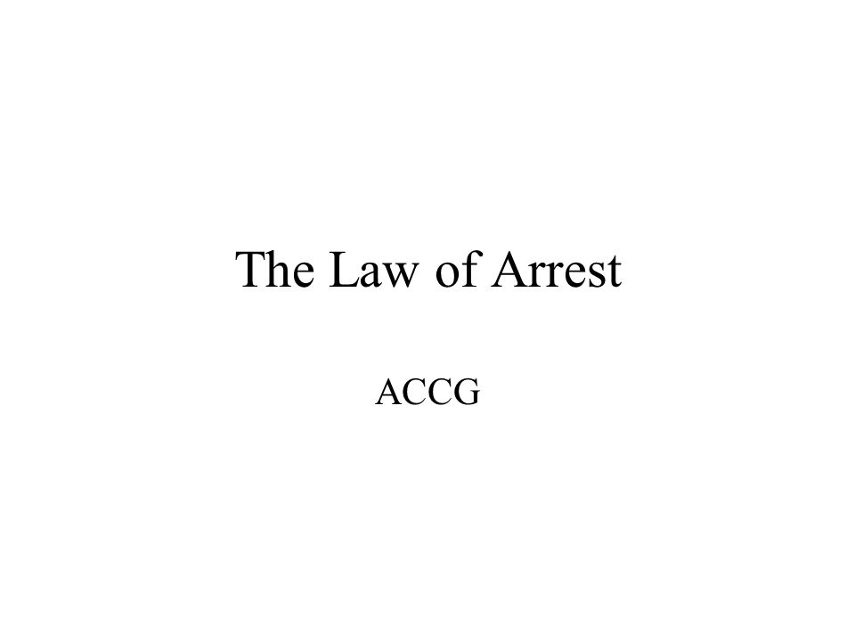The Law of Arrest ACCG