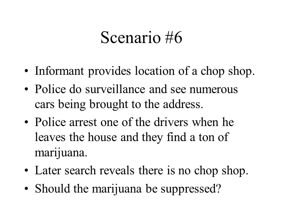 Scenario #6 Informant provides location of a chop shop.
