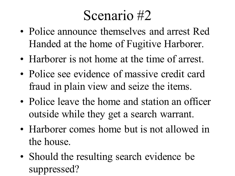 Scenario #2 Police announce themselves and arrest Red Handed at the home of Fugitive Harborer.