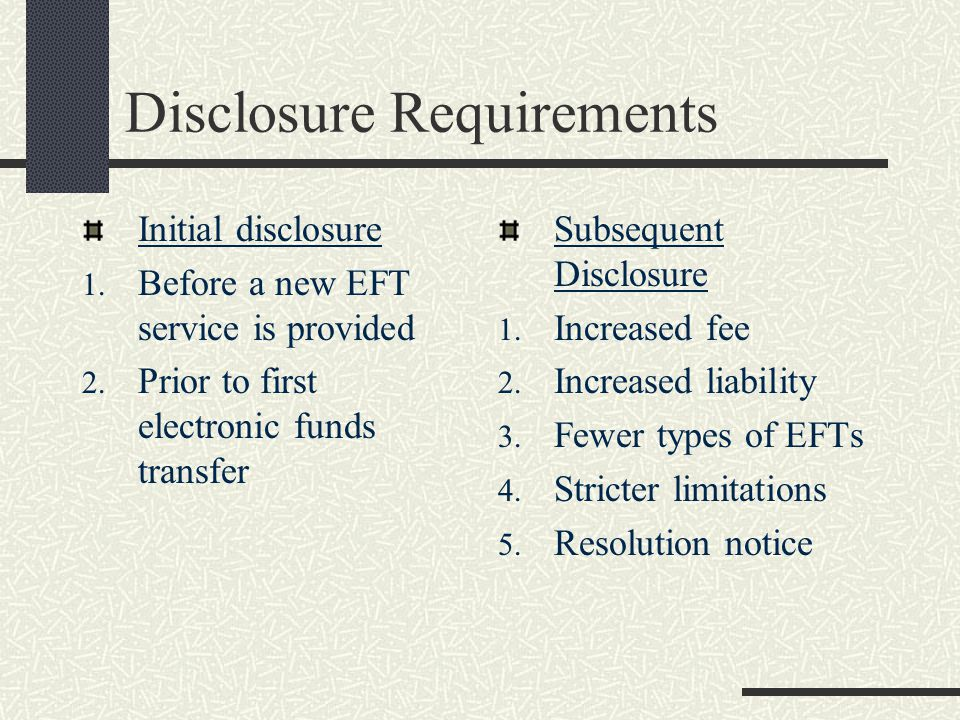 Disclosure Requirements Initial disclosure 1. Before a new EFT service is provided 2.