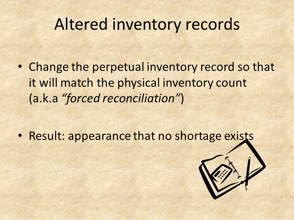"Altered inventory records Change the perpetual inventory record so that it will match the physical inventory count (a.k.a ""forced reconciliation"") Res"