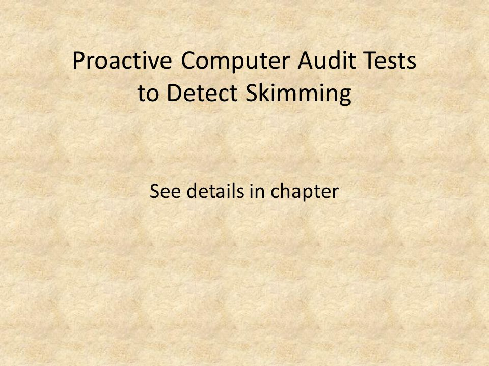 Proactive Computer Audit Tests to Detect Skimming See details in chapter