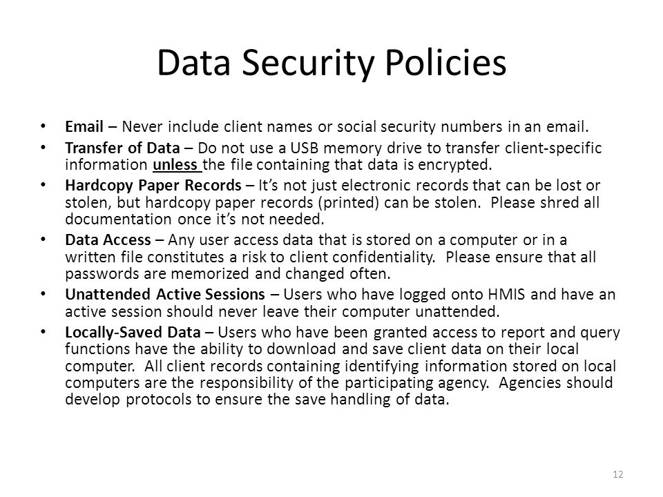 Data Security Policies Email – Never include client names or social security numbers in an email.