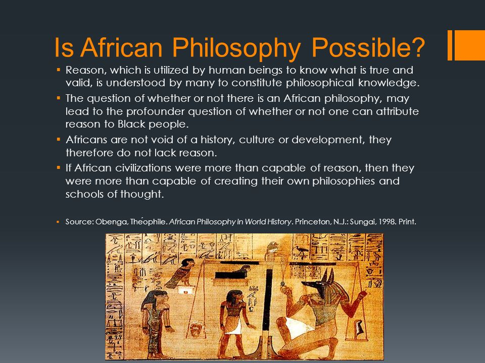 Is African Philosophy Possible?  Reason, which is utilized by human beings to know what is true and valid, is understood by many to constitute philos
