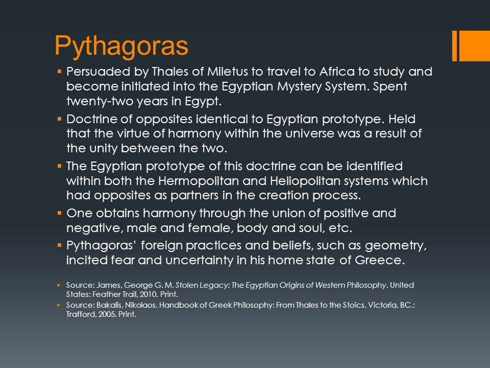 Pythagoras  Persuaded by Thales of Miletus to travel to Africa to study and become initiated into the Egyptian Mystery System.