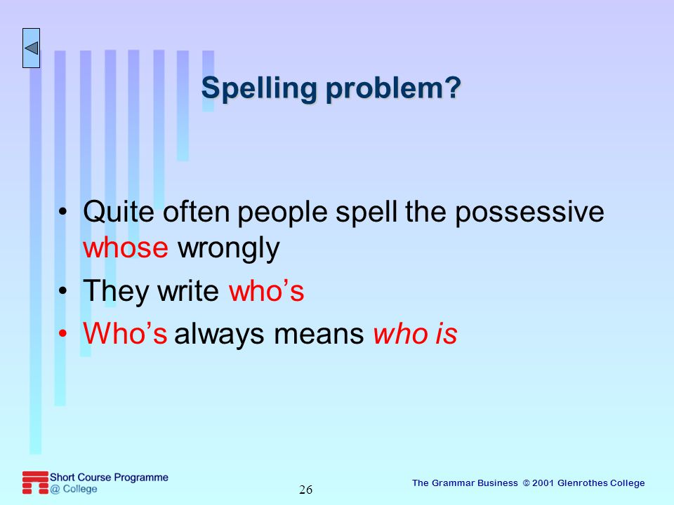 The Grammar Business © 2001 Glenrothes College 26 Spelling problem.