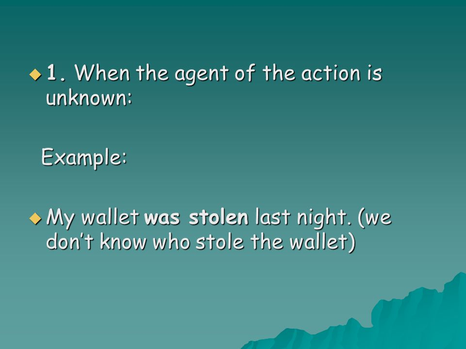 1111.When the agent of the action is unknown: Example: MMMMy wallet was stolen last night.