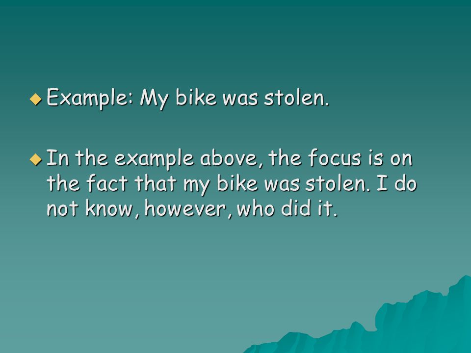  Example: My bike was stolen.