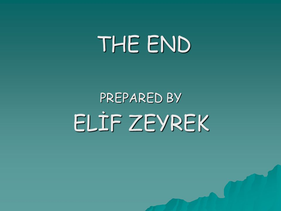 THE END PREPARED BY ELİF ZEYREK