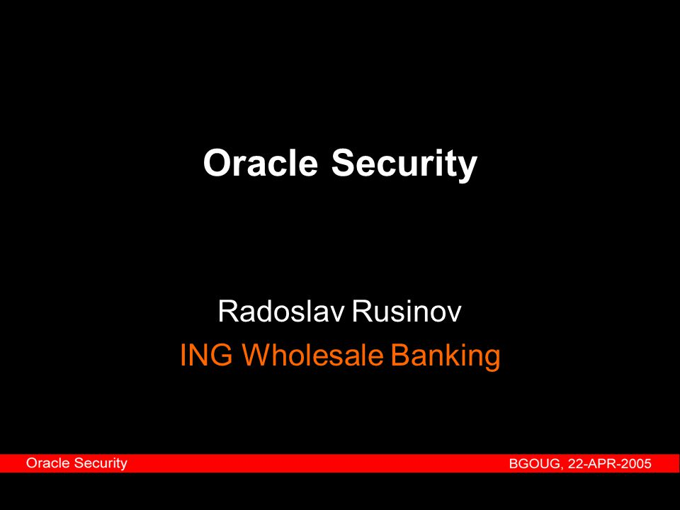 Oracle Security Radoslav Rusinov ING Wholesale Banking