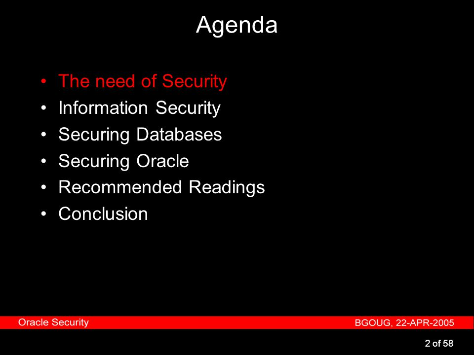 13 of 58 Securing Databases - Common Steps Write a database security procedure Record the current configuration Test and implement the procedure Record the OS configuration Record the database configuration Record the security configuration Monitor the environment Regular checks Update your security plan