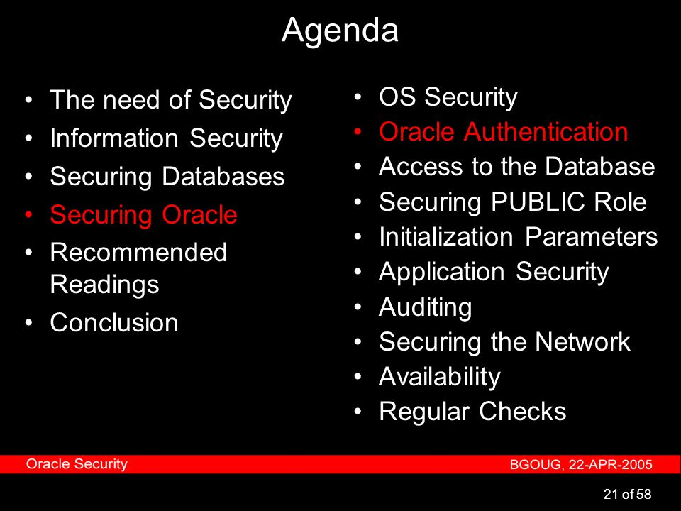 21 of 58 Agenda The need of Security Information Security Securing Databases Securing Oracle Recommended Readings Conclusion OS Security Oracle Authen