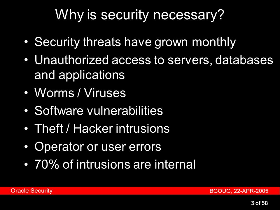 24 of 58 Agenda The need of Security Information Security Securing Databases Securing Oracle Recommended Readings Conclusion OS Security Oracle Authentication Access to the Database Securing PUBLIC Role Initialization Parameters Application Security Auditing Securing the Network Availability Regular Checks