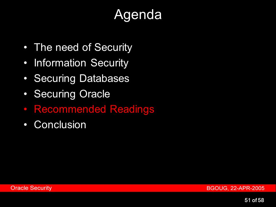 51 of 58 Agenda The need of Security Information Security Securing Databases Securing Oracle Recommended Readings Conclusion