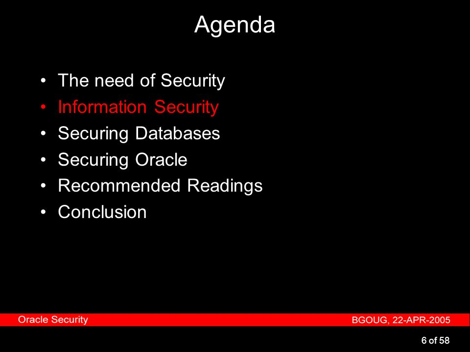 6 of 58 Agenda The need of Security Information Security Securing Databases Securing Oracle Recommended Readings Conclusion