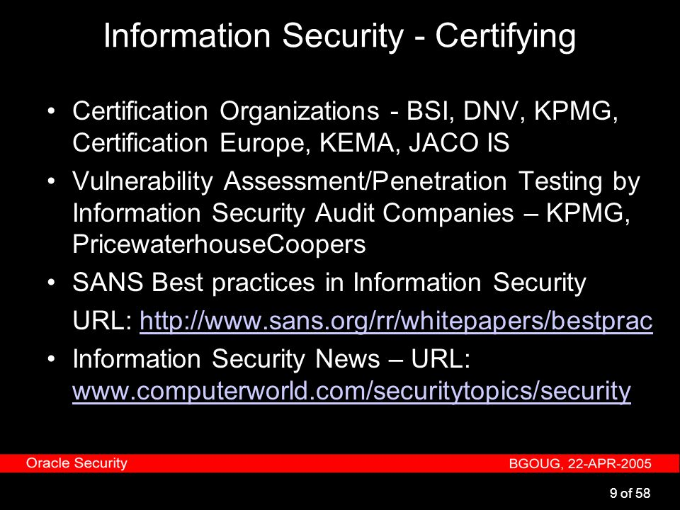 10 of 58 Information Security - Own Procedures Organizations can follow their own Information Security Standards The Database Security is important part of these standards