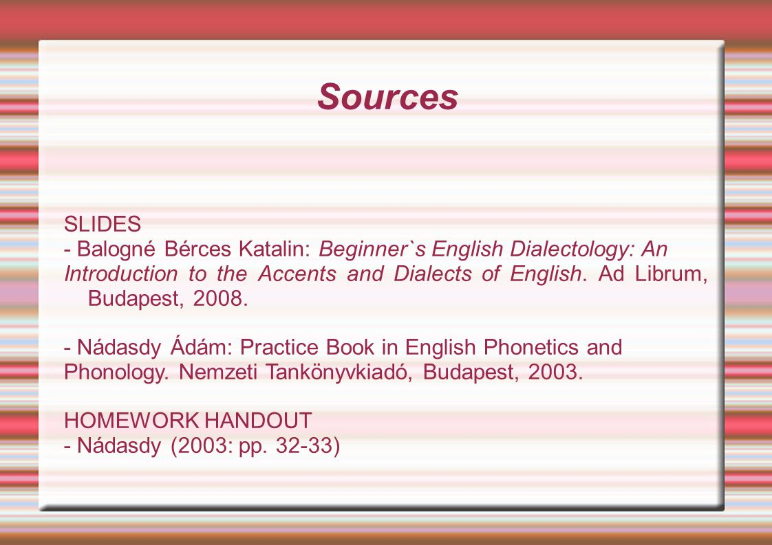 Sources SLIDES - Balogné Bérces Katalin: Beginner`s English Dialectology: An Introduction to the Accents and Dialects of English.
