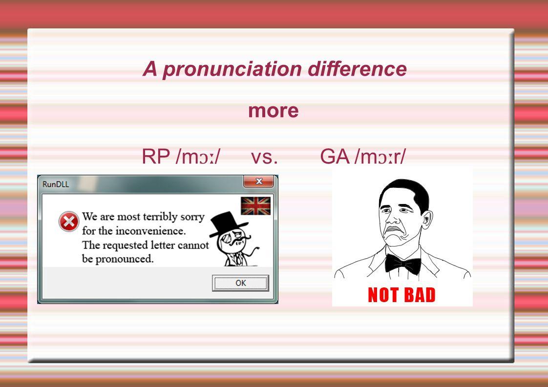A pronunciation difference more RP /m ɔː / vs. GA /m ɔː r/