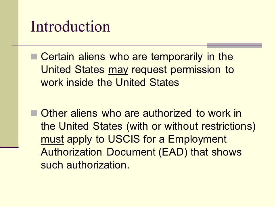 Introduction Certain aliens who are temporarily in the United States may request permission to work inside the United States Other aliens who are auth