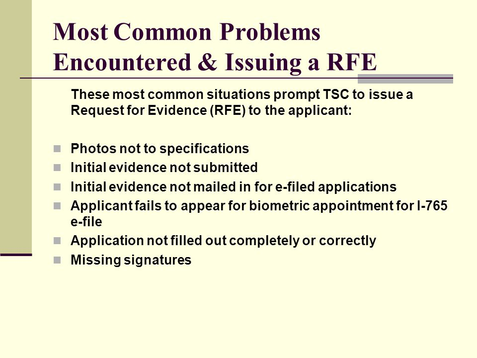 Most Common Problems Encountered & Issuing a RFE These most common situations prompt TSC to issue a Request for Evidence (RFE) to the applicant: Photo