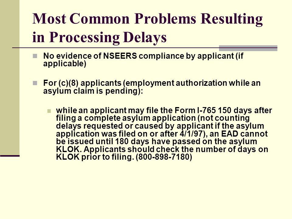 Most Common Problems Resulting in Processing Delays No evidence of NSEERS compliance by applicant (if applicable) For (c)(8) applicants (employment au