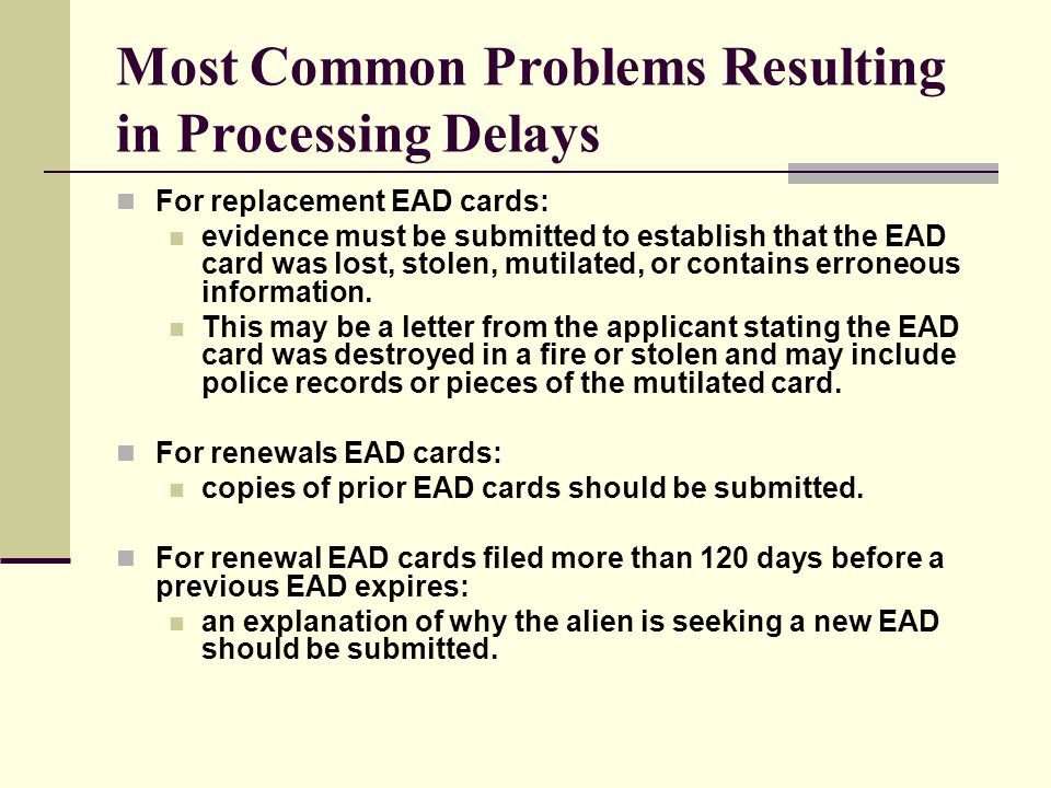 Most Common Problems Resulting in Processing Delays For replacement EAD cards: evidence must be submitted to establish that the EAD card was lost, sto