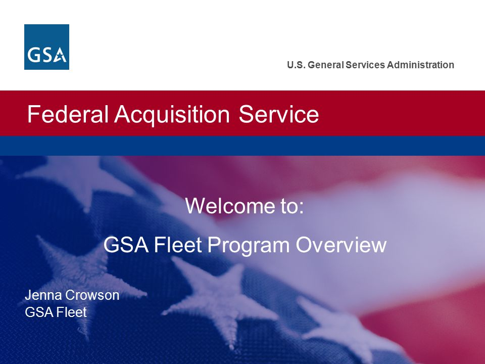 Federal Acquisition Service GSA Fleet Program Information  210,000 vehicles leased Federal agencies worldwide  One card for every vehicle allowing for life cycle costing of each vehicle  9,000,000 transactions per year  $632 million spend in FY08 DID YOU KNOW… $20 was charged on the GSA Fleet SmartPay® charge card every second in FY08