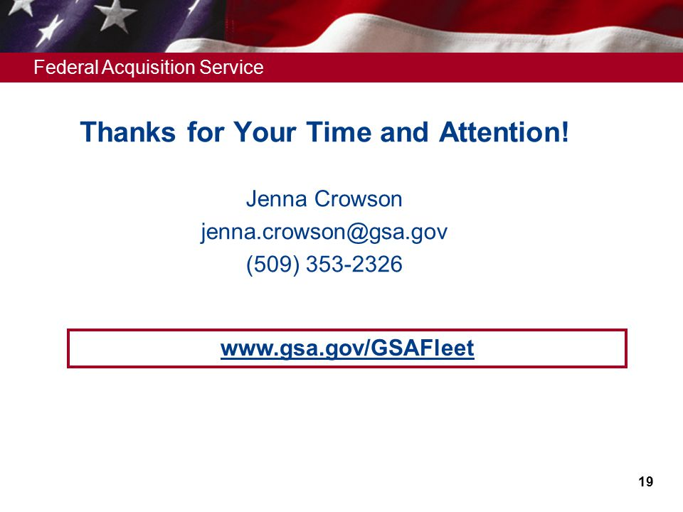 Federal Acquisition Service 19 Jenna Crowson jenna.crowson@gsa.gov (509) 353-2326 Thanks for Your Time and Attention.